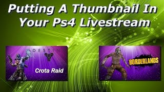 How To Put A Thumbnail In Your Ps4 Livestream 2017