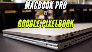 MacBook Pro vs Google Pixelbook: 2018 Review and hardware Comparison