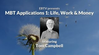 Life, Work & Money: Applications of MBT with Tom Campbell (1 of 5)