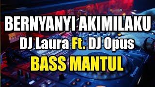 "BASS MANTUL ● SLOW REMIX TERBARU ""BERNYANYI AKIMILAKU"" | DJ Laura Feat. DJ Opus"
