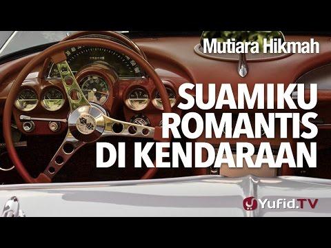 Mutiara Hikmah: Suamiku Romantis Dikendaraan - Ustadz DR Syafiq Riza Basalamah, MA.
