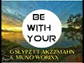 Be With You (Png Music 2018)G-Slypz X Akzzmahn X Muno Worixx