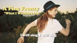 Watch A Fine Frenzy What I Wouldnt Do video