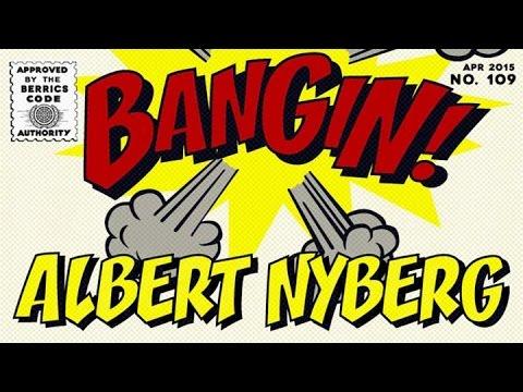 Albert Nyberg - Bangin!