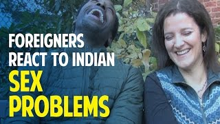 Foreigners React To Weird Indian Sex Problems
