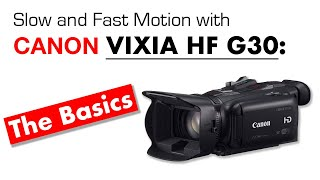 03. Canon G30 Basics: Shooting Slow and Fast Motion in Camera