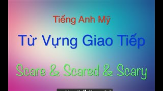 Tiếng Anh Mỹ - Từ Vựng Giao Tiếp Thông Dụng 5 - Scare & Scary & Scared