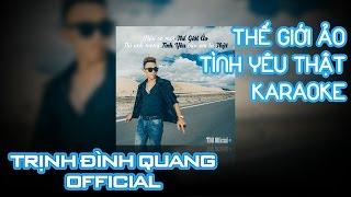 [Karaoke] Thế Giới Ảo, Tình Yêu Thật - Trịnh Đình Quang Official | Nhạc trẻ hay nhất 2016
