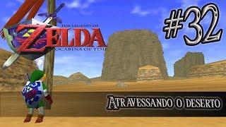 Let's Play Zelda Ocarina of Time #32 - Atravessando o Deserto