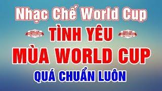 Nhạc Chế World Cup REMIX | TÌNH YÊU MÙA WORLD CUP | Cực Hay Cực Chuẩn