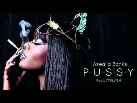Azealia Banks - P-U-S-S-Y (Feat. 77KLASH)