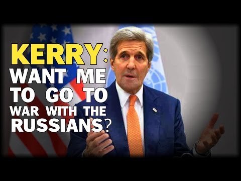 KERRY: DO YOU WANT ME TO GO TO WAR WITH THE RUSSIANS?