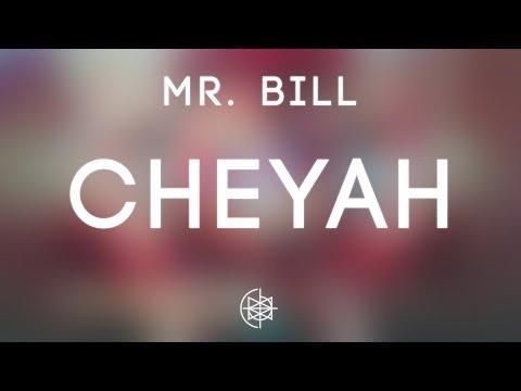 Mr. Bill - Cheyah