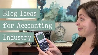 Blog Ideas for the Accounting Industry
