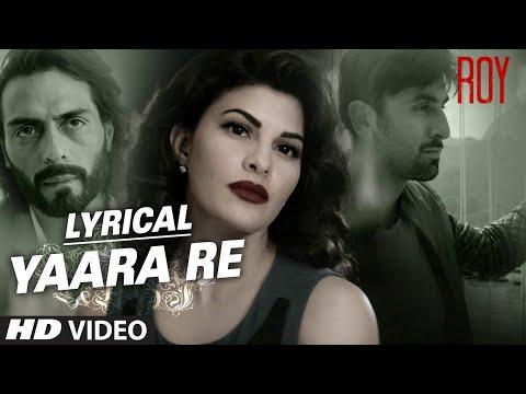 'Yaara Re' Song with Lyrics | Roy | Ranbir Kapoor | Arjun Rampal | Jacqueline Fernandez | T-SERIES