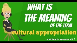 What is CULTURAL APPROPRIATION? What does CULTURAL APPROPRIATION mean?