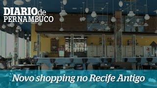 Novo shopping no Recife Antigo