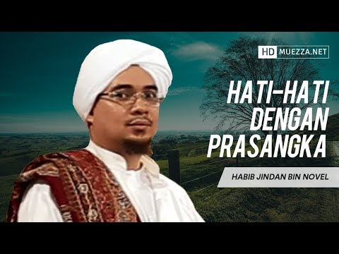 Hati Hati Dengan Prasangka | Habib Jindan bin Novel