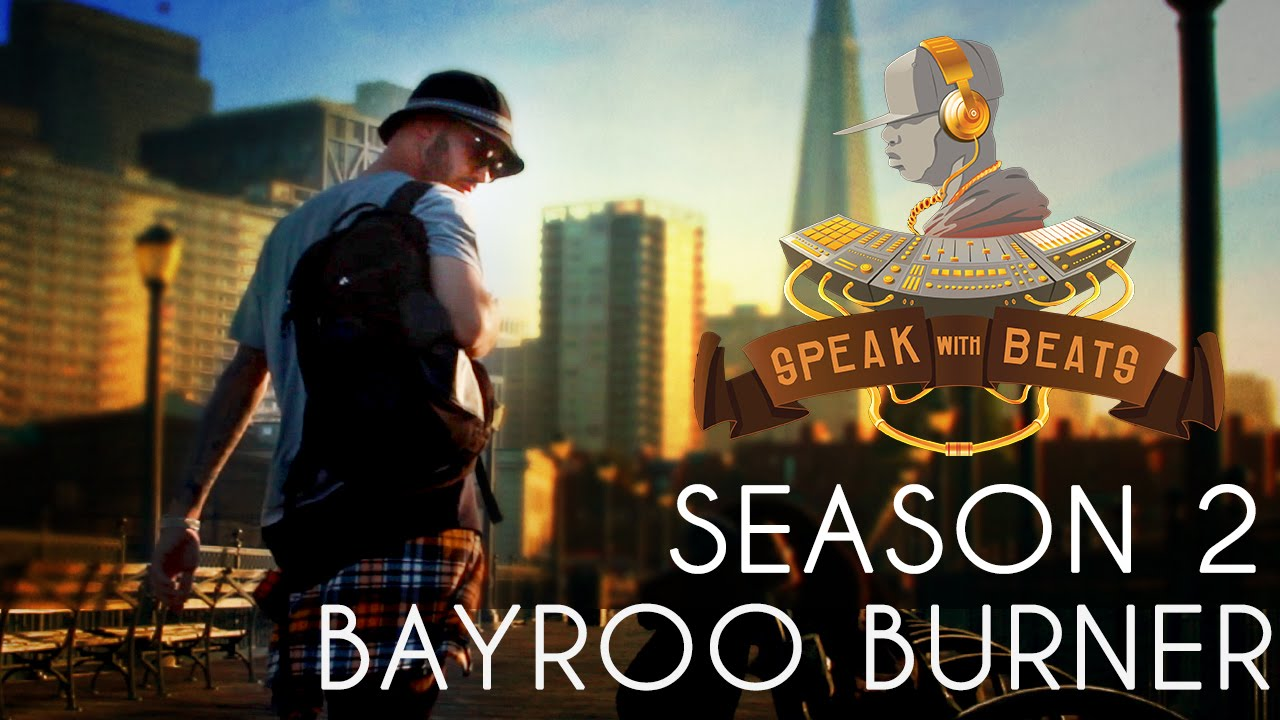 Speak With Beats TV Season 2 Episode 7: Bayroo Burner