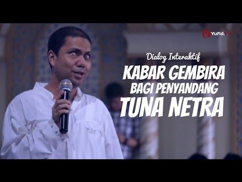 Dialog Interaktif: Kabar Gembira Bagi Penyandang Tuna Netra - Ustadz Ahmad Zainuddin, Lc.