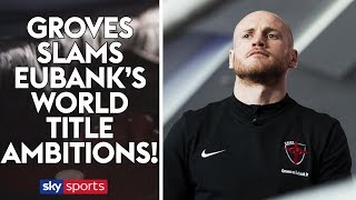 EXCLUSIVE! George Groves says Eubank Jr's world title talk was 'fairy dust'!