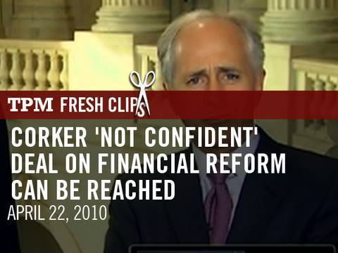 Corker 'Not Confident' Deal On Financial Reform Can Be Reached