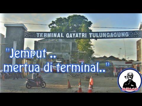#01 Jemput mertua di terminal Tulungagung
