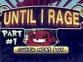 Until I Rage: Super Meat Boy Pt.1 - Someone Have Mercy On Me