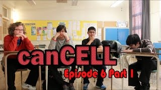 canCELL Episode 6 Part 1