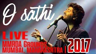 O Sathi Live | ARIJIT Singh Live | MMRDA GROUND, Mumbai | 12th November 2017