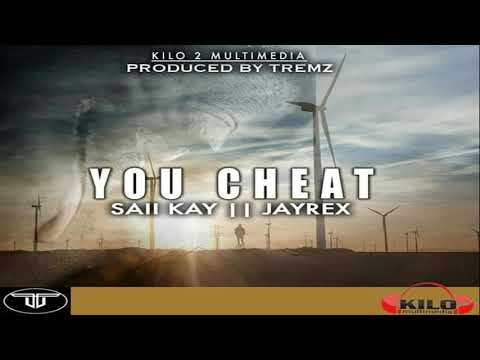 Saii Kay & JayRex (Prod by Tremz) - You Cheat