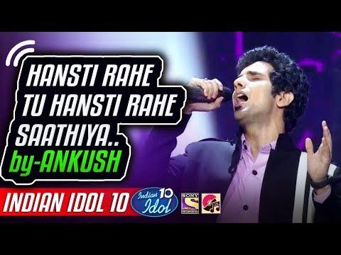 Hansti Rahe Tu Hansti Rahe - Saathiya - Ankush - Indian Idol 10 - Neha Kakkar - 2018