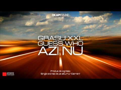 Grasu XXL feat Guess Who - Azi NU