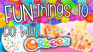 FUN THINGS TO DO WITH ORBEEZ | DIY Orbeez
