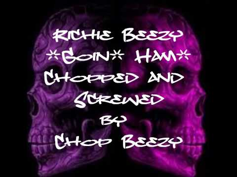 Richie Beezy-Goin' Ham (Chopped and Screwed by Chop Beezy)