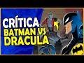 CRÍTICA - THE BATMAN VS DRACULA (2005)