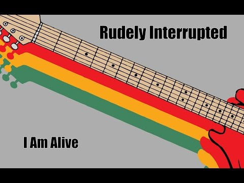 Rudely Interrupted - I Am Alive