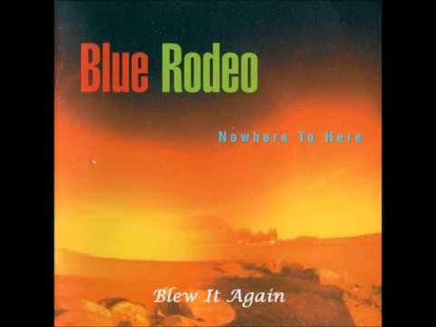Blue Rodeo - Blew It Again
