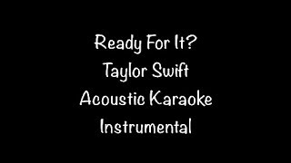 Taylor Swift - Ready For It? Acoustic Karaoke Instrumental