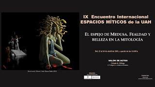 IX Encuentro Internacional Espacios Míticos de la UAH. El espejo de Medusa · 12/04/2021
