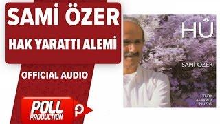 Sami Özer - Hak Yarattı Alemi - ( Official Audio )