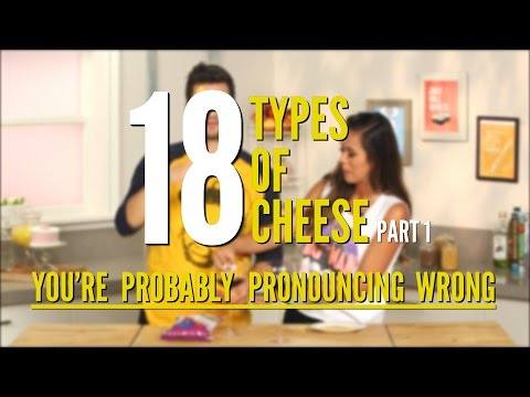 18 Types of Cheese You're Pronouncing Wrong (Part 1) | Editorial