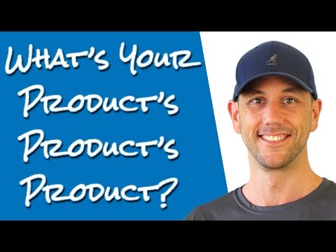 What Is Your Product's Product's Product? The Secret To Successful Marketing Is In The Answer!