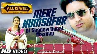 Download Lagu Mere Humsafar  All Is Well  Dj Shadow Dubai Mashup Gratis