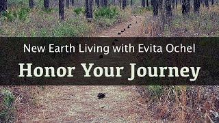 Honor Your Journey [New Earth Living ep. 6]