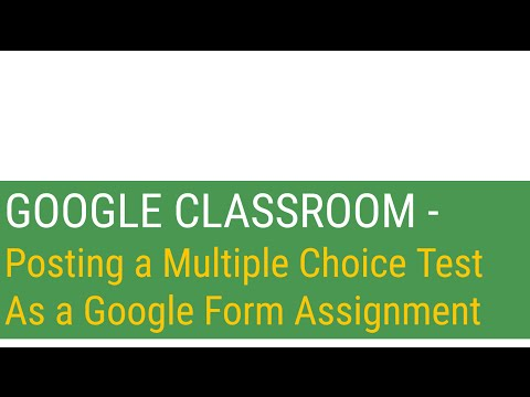 Google Classroom - Posting a Multiple Choice Test as a Google Form Assignment
