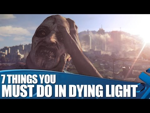 Dying Light Gameplay: 7 Things You Must Do
