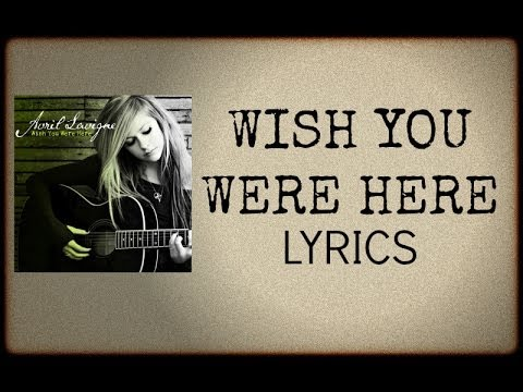 Avril Lavigne - Wish You Were Here Lyrics video