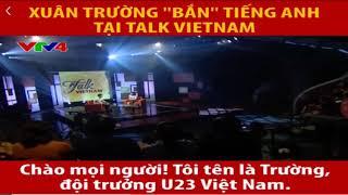 Xuân Trường đẹp trai 'bắn' tiếng Anh trên chương trình Talk Vietnam: nguồn theo VTV