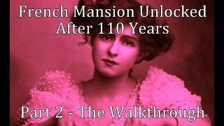 French Mansion Unlocked After 110 Years Part 2 - The Walkthrough